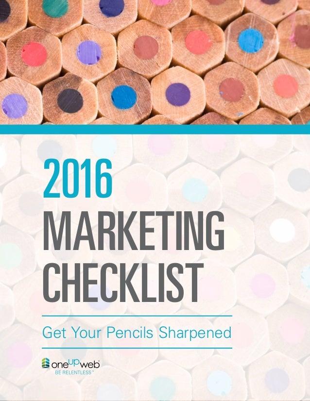 1OneUpWeb   LinkedIn   Twitter   Facebook Get Your Pencils Sharpened 2016 MARKETING CHECKLIST