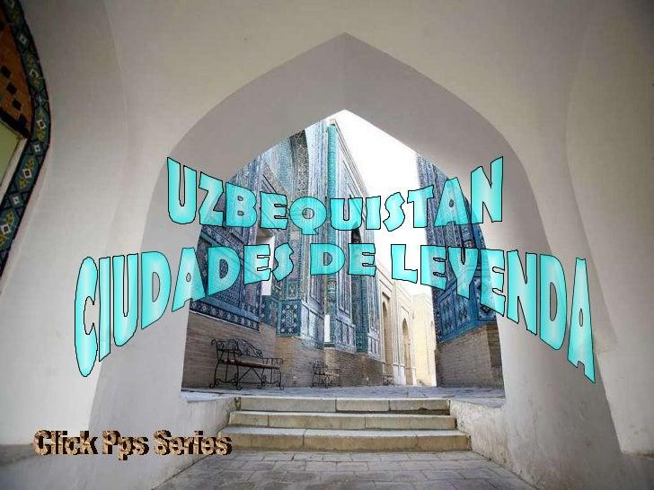 UZBEQUISTAN CIUDADES DE LEYENDA Click Pps Series