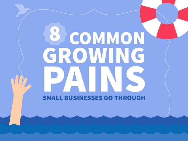 8 COMMON GROWING PAINSSMALL BUSINESSES GO THROUGH