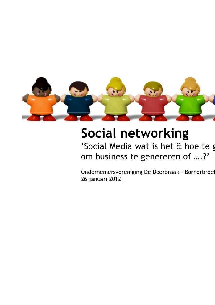 Social networking'Social Media wat is het & hoe te gebruikenom business te genereren of ….?'Ondernemersvereniging De Doorb...