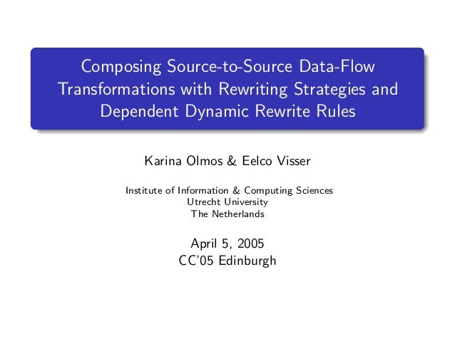 Composing Source-to-Source Data-Flow Transformations with Rewriting Strategies and Dependent Dynamic Rewrite Rules Karina ...