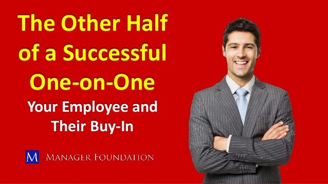 The Other Half of a Successful One-on-One Your Employee and Their Buy-In