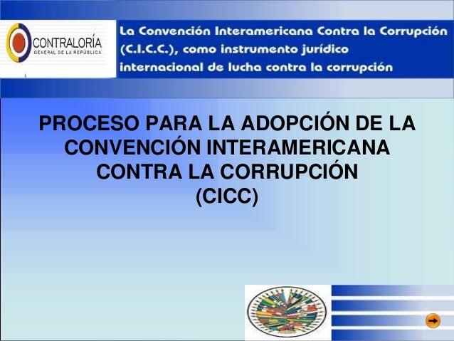 PROCESO PARA LA ADOPCIÓN DE LA  CONVENCIÓN INTERAMERICANA    CONTRA LA CORRUPCIÓN            (CICC)