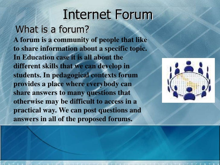 Internet Forum<br />What is a forum?<br />A forum is a community of people that like to share information about a specific...