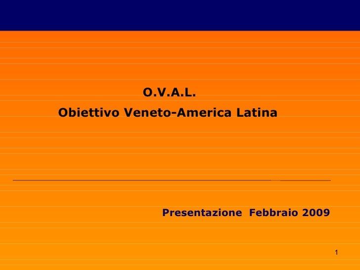 O.V.A.L. Obiettivo Veneto-America Latina   Presentazione  Febbraio 2009