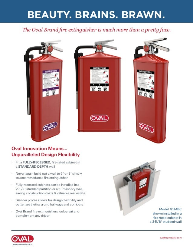 ovalfireproducts.com Oval Innovation Means… Unparalleled Design Flexibility • Fit a FULLY-RECESSED, fire-rated cabinet in...