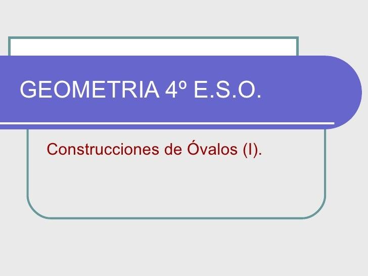 GEOMETRIA 4º E.S.O. Construcciones de Óvalos (I).
