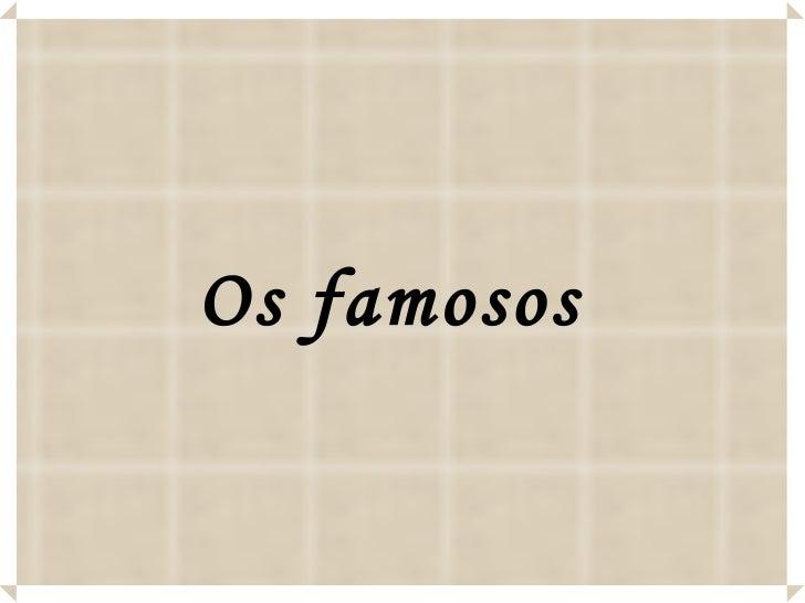 Os famosos