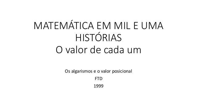 MATEMÁTICA EM MIL E UMA HISTÓRIAS O valor de cada um Os algarismos e o valor posicional FTD 1999