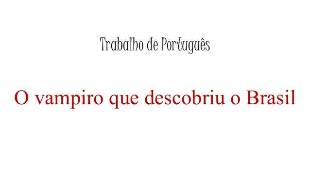 Trabalho de Português O vampiro que descobriu o Brasil