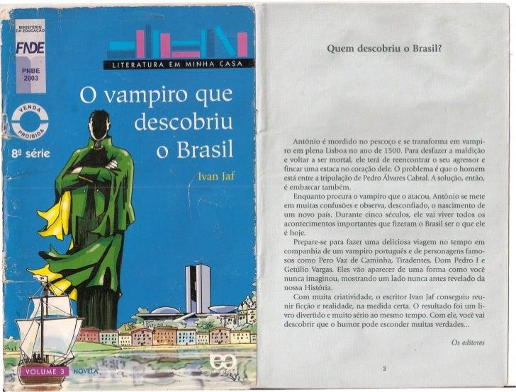 Quem descobriu o Brasil?   Antônio é mordido no pescoço e se transforma em vampi-ro em plena Lisboa no ano de 1500. Para d...