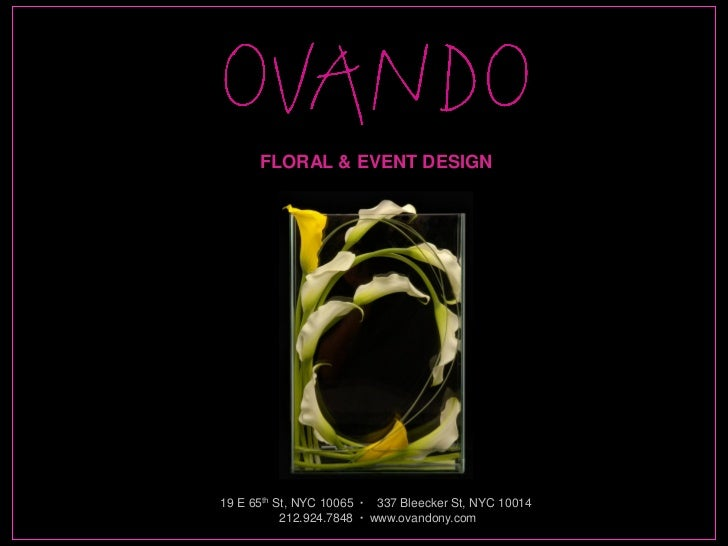 FLORAL & EVENT DESIGN19 E 65th St, NYC 10065 ▪ 337 Bleecker St, NYC 10014           212.924.7848 ▪ www.ovandony.com