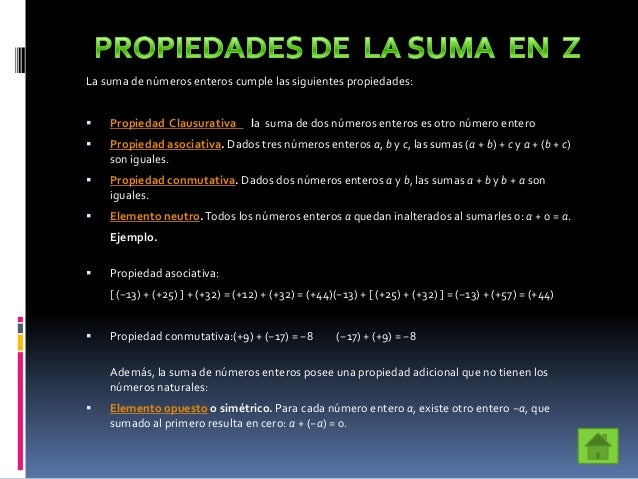 La suma de números enteros cumple las siguientes propiedades: Propiedad Clausurativa la suma de dos números enteros es ot...