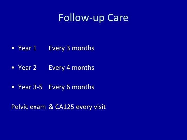 Follow-up Care <ul><li>Year 1 Every 3 months </li></ul><ul><li>Year 2 Every 4 months </li></ul><ul><li>Year 3-5 Every 6 mo...