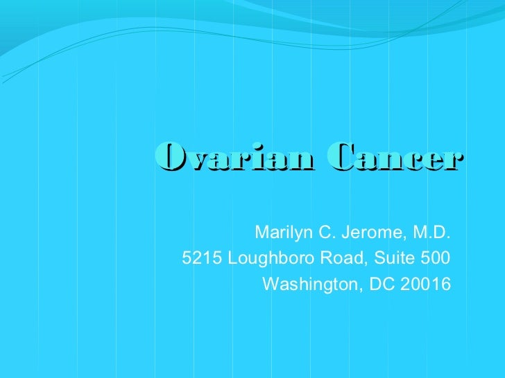 Ovarian Cancer         Marilyn C. Jerome, M.D. 5215 Loughboro Road, Suite 500          Washington, DC 20016