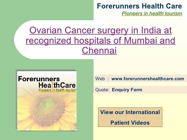 Forerunners Hea l th Care Pioneers in health tourism Web  :  www.forerunnershealthcare.com Ovarian Cancer surgery in India...