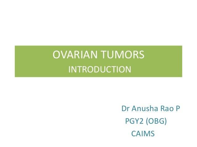 OVARIAN TUMORS INTRODUCTION Dr Anusha Rao P PGY2 (OBG) CAIMS