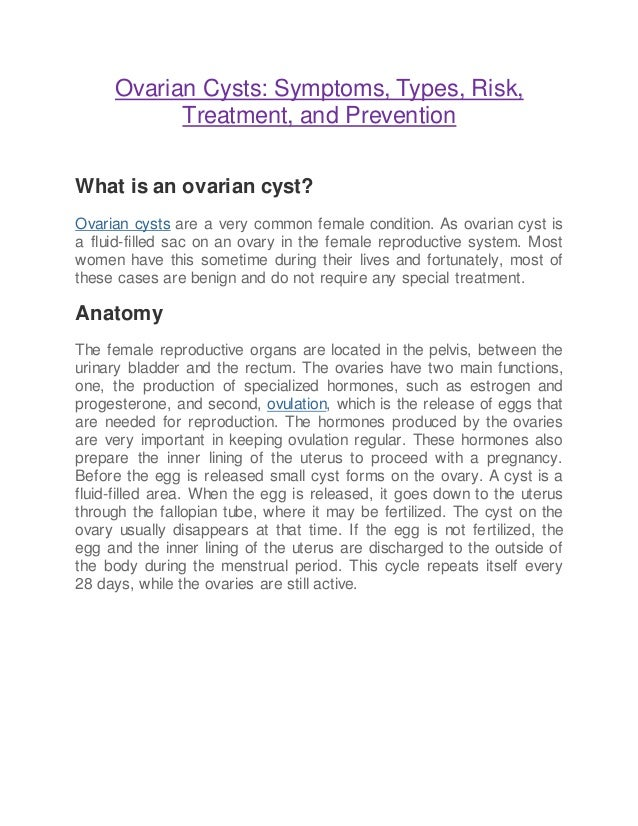Ovarian Cysts: Symptoms, Types, Risk, Treatment, and Prevention What is an ovarian cyst? Ovarian cysts are a very common f...