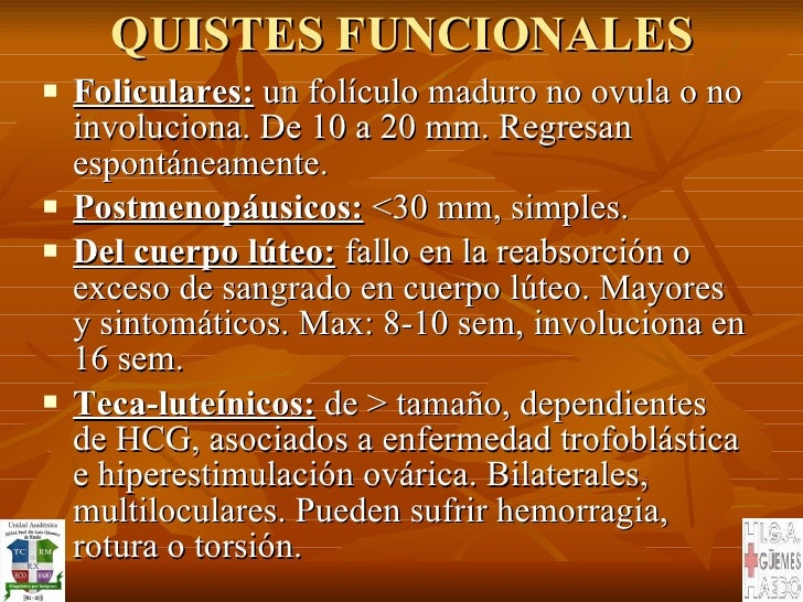 QUISTES FUNCIONALES <ul><li>Foliculares:  un folículo maduro no ovula o no involuciona. De 10 a 20 mm. Regresan espontánea...