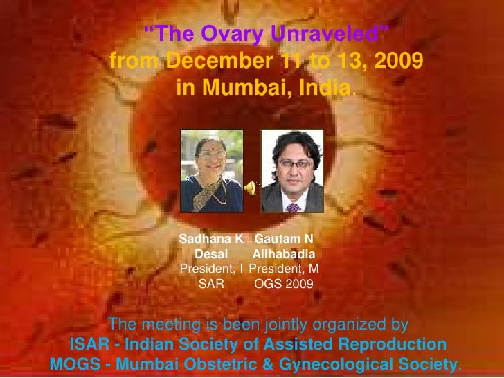 """The Ovary Unraveled""<br />from December 11 to 13, 2009 <br />in Mumbai, India. <br />The meeting is been jointly organize..."
