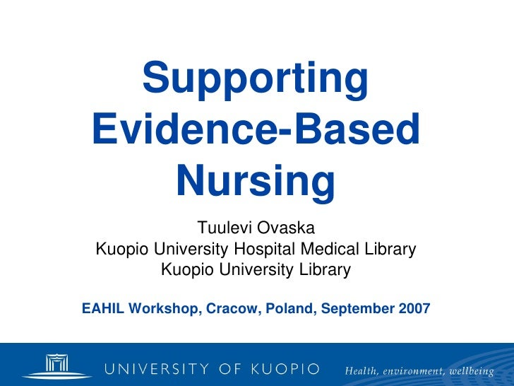 Supporting  Evidence-Based      Nursing              Tuulevi Ovaska  Kuopio University Hospital Medical Library          K...
