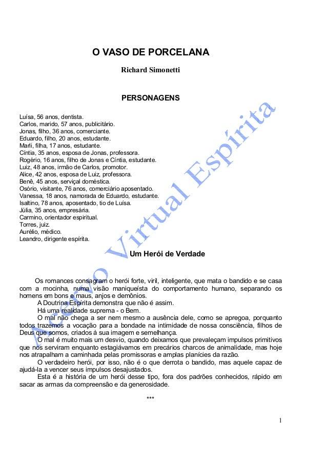 1 O VASO DE PORCELANA Richard Simonetti PERSONAGENS Luísa, 56 anos, dentista. Carlos, marido, 57 anos, publicitário. Jonas...