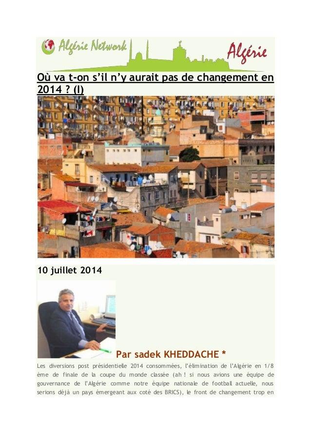 Où va t-on s'il n'y aurait pas de changement en 2014 ? (I) 10 juillet 2014 Par sadek KHEDDACHE * Les diversions post prési...