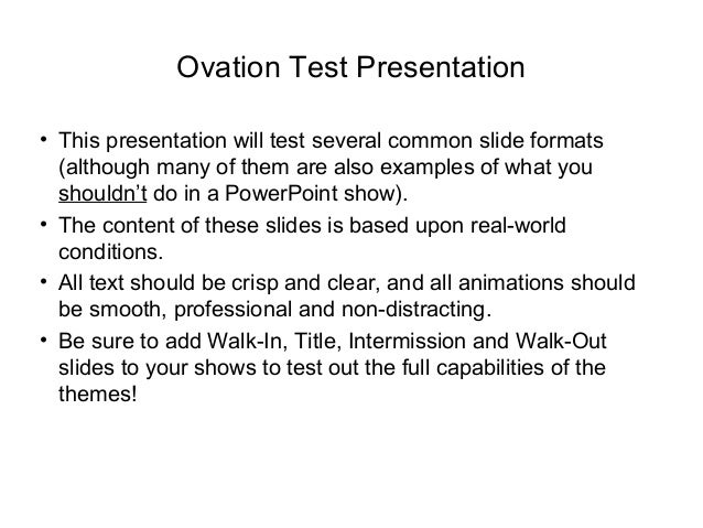 Ovation Test Presentation • This presentation will test several common slide formats (although many of them are also examp...
