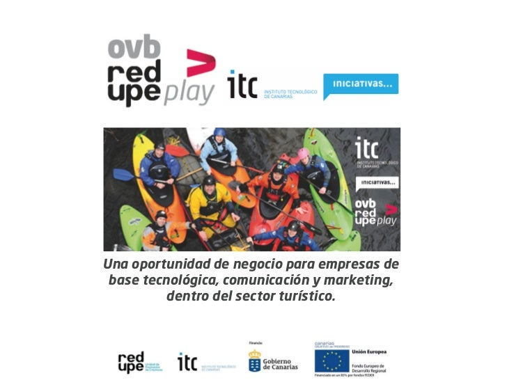 Una oportunidad de negocio para empresas de base tecnológica, comunicación y marketing,         dentro del sector turístico.