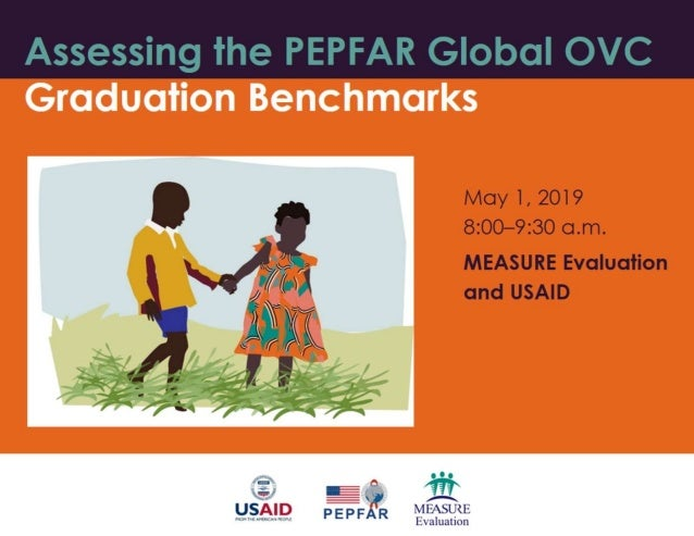 PEPFAR OVC benchmarks (1) Indicator reference sheets for the global minimum benchmarks available at https://www.measureeva...