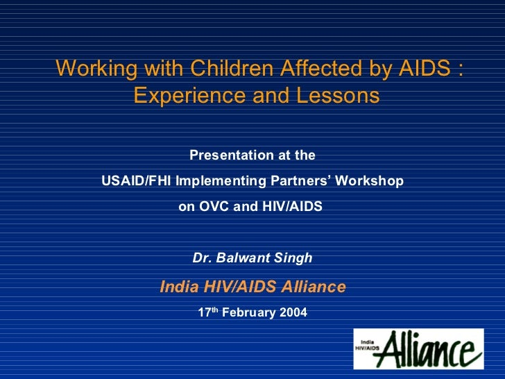 Working with Children Affected by AIDS : Experience and Lessons Presentation at the USAID/FHI Implementing Partners' Works...