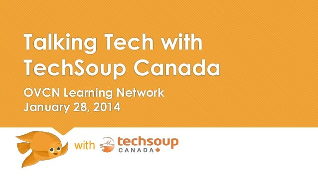 Talking Tech with  TechSoup Canada  OVCN Learning Network  January 28, 2014  with