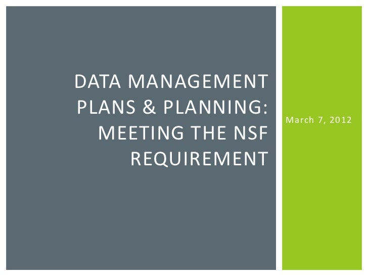 DATA MANAGEMENTPLANS & PLANNING:   March 7, 2012  MEETING THE NSF     REQUIREMENT