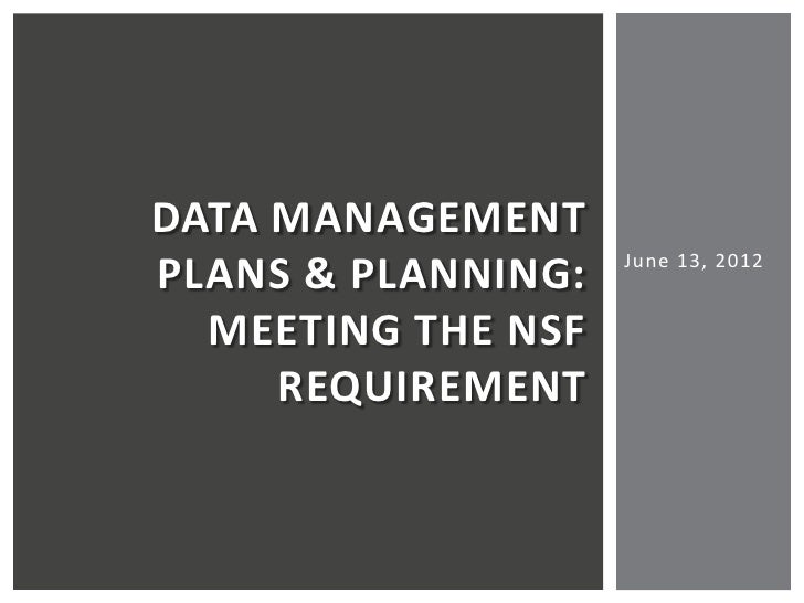 DATA MANAGEMENT                    June 13, 2012PLANS & PLANNING:  MEETING THE NSF     REQUIREMENT