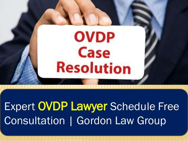 Expert OVDP Lawyer Schedule Free Consultation   Gordon Law Group