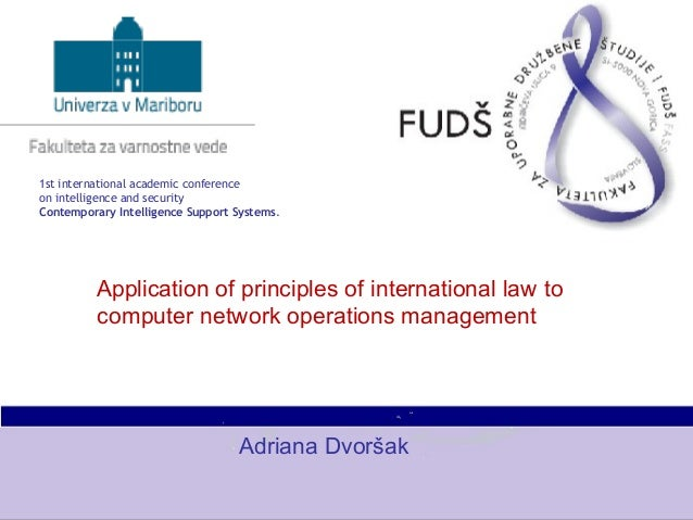 Application of principles of international law tocomputer network operations managementAdriana Dvoršak1st international ac...