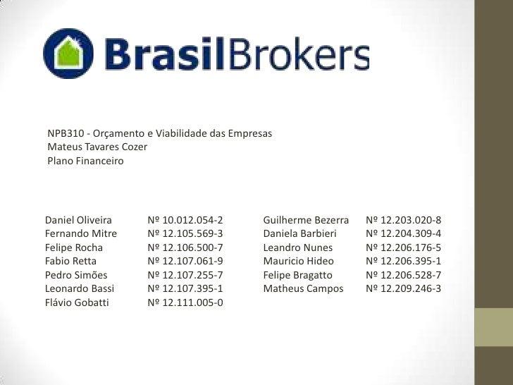 NPB310 - Orçamento e Viabilidade das Empresas<br />Mateus Tavares Cozer<br />Plano Financeiro<br />Daniel Oliveira Nº 10....