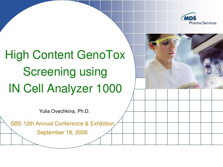 High Content GenoTox   Screening usingIN Cell Analyzer 1000          Yulia Ovechkina, Ph.D.SBS 12th Annual Conference & Ex...