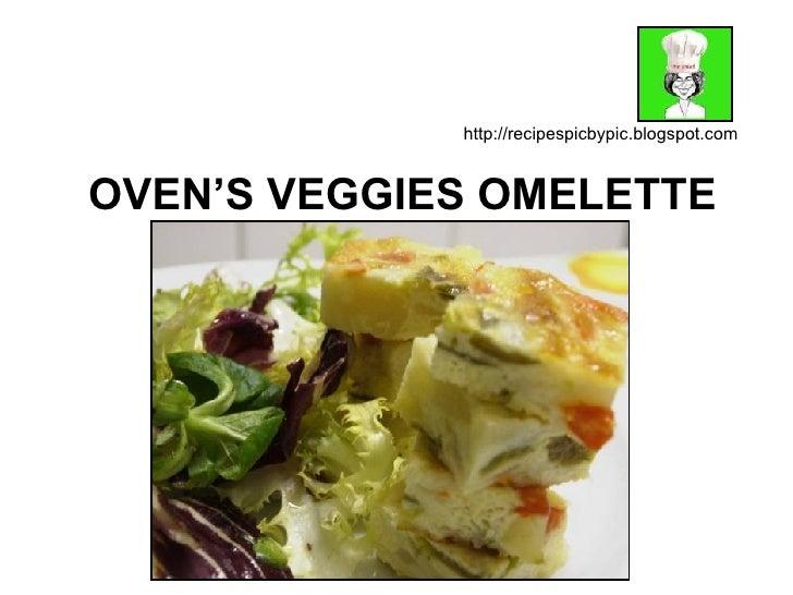 OVEN'S VEGGIES OMELETTE http://recipespicbypic.blogspot.com