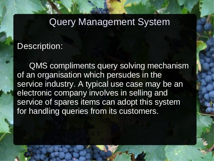Query Management System Description: QMS compliments query solving mechanism of an organisation which persudes in the serv...