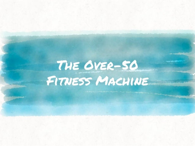 The Over-50 Fitness Machine
