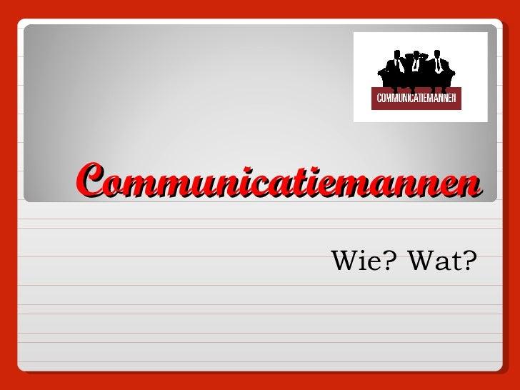 Communicatiemannen Wie? Wat?