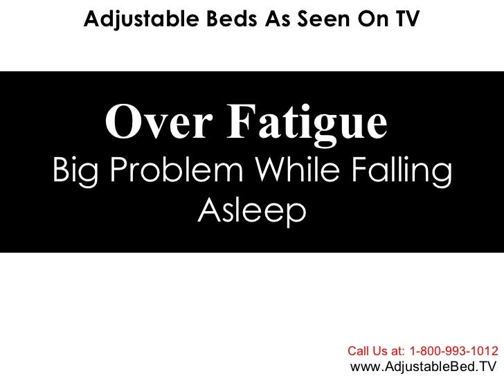 Adjustable Beds As Seen On TV Call Us at: 1-800-993-1012 www.AdjustableBed.TV Over Fatigue   Big Problem While Falling Asl...