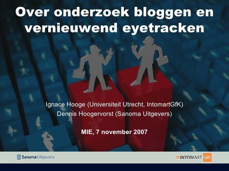 Over onderzoek bloggen en vernieuwend eyetracken Ignace Hooge (Universiteit Utrecht, IntomartGfK) Dennis Hoogervorst (Sano...