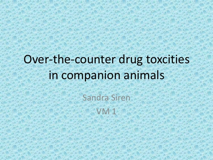 Over-the-counter drug toxcities    in companion animals           Sandra Siren              VM 1