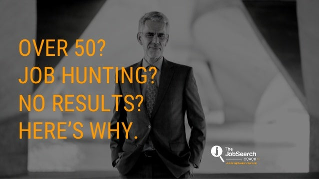 OVER 50? JOB HUNTING? NO RESULTS?   HERE'S WHY.