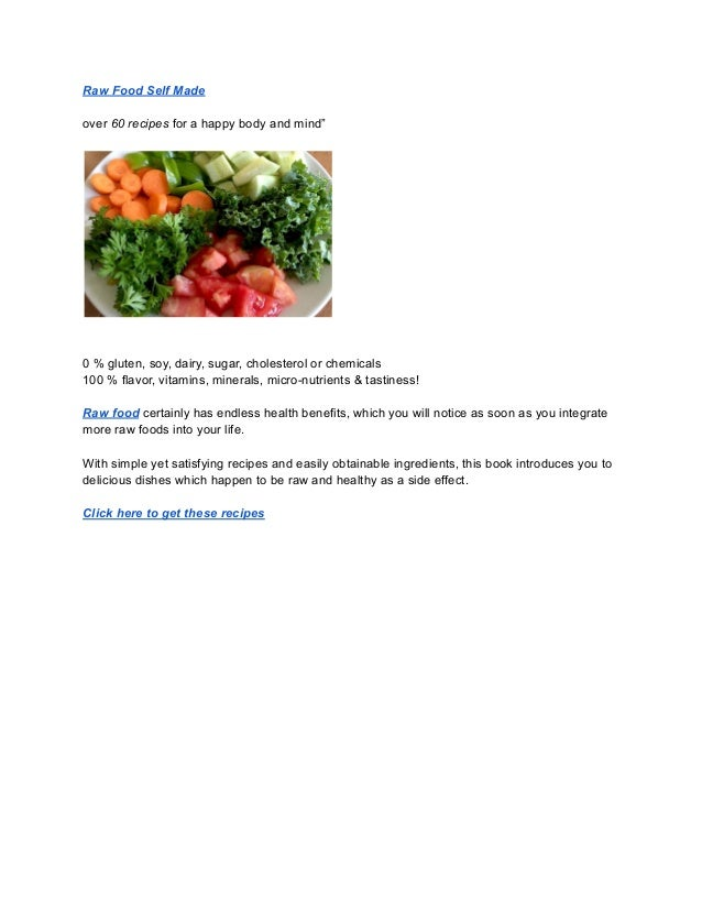 """Raw Food Self Made over 60 recipes for a happy body and mind"""" 0 % gluten, soy, dairy, sugar, cholesterol or chemicals 100 ..."""