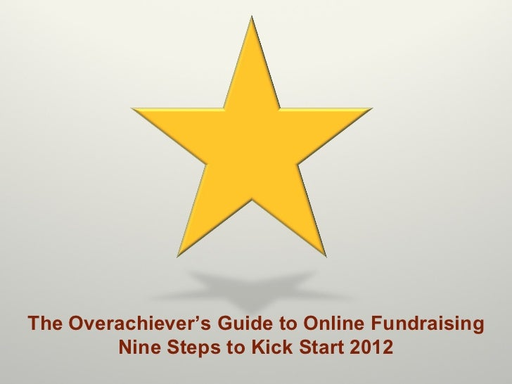 The Overachiever 's Guide to Online Fundraising Nine Steps to Kick Start 2012