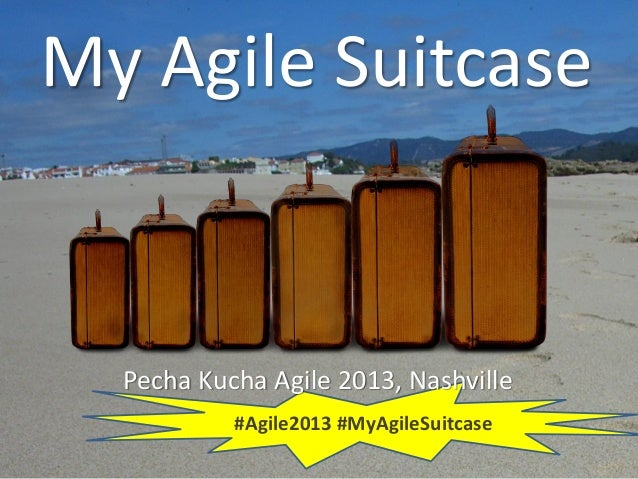 My Agile Suitcase #Agile2013 #MyAgileSuitcase Pecha Kucha Agile 2013, Nashville