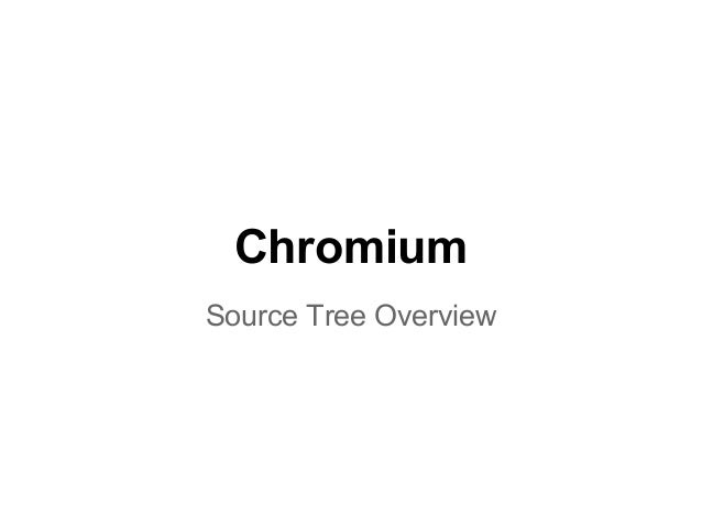 Chromium  Source Tree Overview